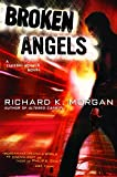 Morgan, Richard: Broken Angels: A Takeshi Kovacs Novel