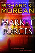 Market Forces by Richard K. Morgan