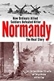 Whitaker, Shelagh: Normandy: The Real Story  How Ordinary Allied Soldiers Defeated Hitler