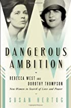 Dangerous Ambition: Rebecca West and Dorothy…
