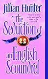 Hunter, Jillian: The Seduction of an English Scoundrel: A Novel