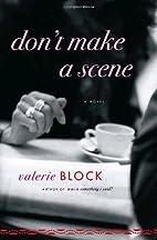 Don't Make a Scene: A Novel by Valerie Block