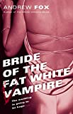 Fox, Andrew: Bride of the Fat White Vampire
