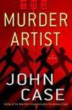 Case, John: The Murder Artist: A Thriller