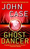Case, John: Ghost Dancer: A Thriller