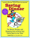 Ely, Leanne: Saving Dinner: The Menus, Recipes, and Shopping Lists to Bring Your Family Back to the Table
