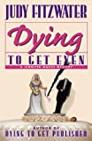 Fitzwater, Judy: Dying to Get Even