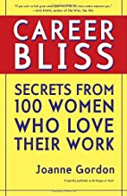 Career Bliss: Secrets from 100 Women Who…