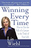 Lis Wiehl: Winning Every Time: How to Use the Skills of a Lawyer in the Trials of Your Life