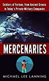 LANNING, MICHAEL LEE COL: Mercenaries: Soldiers Of Fortune, From Ancient Greece To Today's Private Military Companies