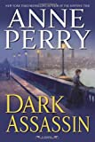 Anne Perry: Dark Assassin: A Novel (William Monk Novels)
