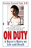 Fink, Carolyn Parnall: On Duty: A Nurse's Notes on Life and Death