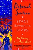 Santana, Deborah: Space Between the Stars: My Journey to an Open Heart