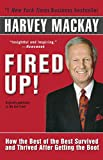 Mackay, Harvey: Fired Up!: How the Best of the Best Survived and Thrived After Getting the Boot