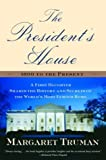 Truman, Margaret: The President's House: A First Daughter Shares the History and Secrets of the World's Most Famous Home