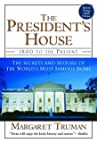 Truman, Margaret: The President's House: 1800 to the Present The Secrets and History of the World's Most Famous Home