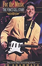 For the Music: The Vince Gill Story by Jo…