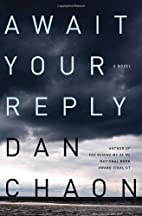 Await Your Reply: A Novel by Dan Chaon