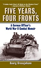 Five Years, Four Fronts: A German Officer's…