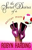 Harding, Robyn: The Secret Desires of a Soccer Mom