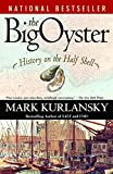 Kurlansky, Mark: The Big Oyster: History on the Half Shell