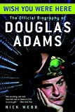 Webb, Nick: Wish You Were Here: The Official Biography of Douglas Adams