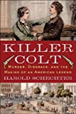 Schechter, Harold: Killer Colt: Murder, Disgrace, and the Making of an American Legend