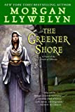 Llywelyn, Morgan: The Greener Shore: A Novel of the Druids of Hibernia