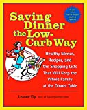 Ely, Leanne: Saving Dinner The Low-carb Way: Healthy Menus, Recipes, and the Shopping Lists that will keep the Whole Family at the Dinner Table
