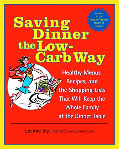 saving-dinner-the-low-carb-way-healthy-menus-recipes-and-the-shopping-lists-that-will-keep-the-whole-family-at-the-dinner-table