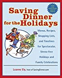 Ely, Leanne: Saving Dinner For The Holidays: Menus, Recipes, Shopping Lists, And Timelines For Spectacular, Stress-freeholidays And Family Celebrations
