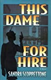 Scoppettone, Sandra: This Dame for Hire: A Novel