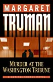Truman, Margaret: Murder at the Washington Tribune : A Capital Crimes Novel