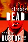 Charlie Huston: Already Dead (A Joe Pitt Novel)