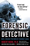 Mann, Robert: Forensic Detective: How I Cracked the World&#39;s Toughest Cases