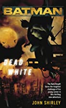 Batman: Dead White by John Shirley