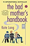 Kate Long: The Bad Mother's Handbook: A Novel