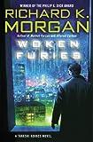 Morgan, Richard K.: Woken Furies (Takeshi Kovacs Novels)