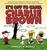 Schulz, Charles M.: It's Off to Camp, Charlie Brown