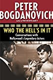 Bogdanovich, Peter: Who the Hell's in It: Conversations with Hollywood's Legendary Actors