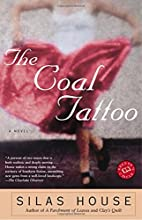 The Coal Tattoo: A Novel by Silas House
