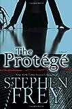 Frey, Stephen: The Protégé: A Novel