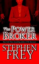 The Power Broker: A Novel by Stephen Frey