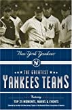 Vancil, Mark: The Greatest Yankees Teams: New York Yankees