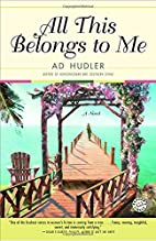 All This Belongs to Me: A Novel by Ad Hudler