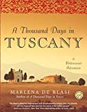 De Blasi, Marlena: A Thousand Days In Tuscany: A Bittersweet Adventure
