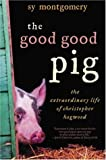 Montgomery, Sy: The Good Good Pig