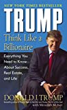Trump, Donald J.: Trump: Think Like A Billionaire  Everything You Need To Know About Success, Real Estate, And Life