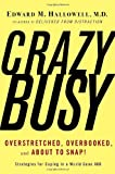 Hallowell, Edward: CrazyBusy: Overstretched, Overbooked, And About to Snap! Strategies for Coping in a World Gone ADD