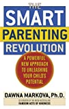 Markova, Dawna: The SMART Parenting Revolution: A Powerful New Approach to Unleashing Your Child's Potential